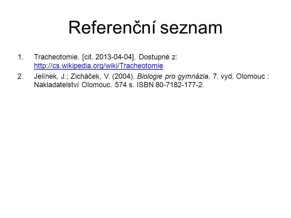 Referenční seznam Tracheotomie. [cit. 2013-04-04]. Dostupné z: http://cs.wikipedia.org/wiki/Tracheotomie.